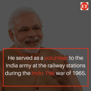 Narendra Modi served as a volunteer to the India army at the railway stations during the Indo- Pak war of 1965.