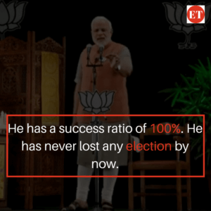 Narendra Modi has 100% success rate. He has never lost any election by now.