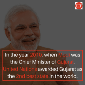 In the year 2010, when Narendra Modi was the Chief Minister of Gujarat, United Nations awarded Gujarat as the 2nd best state in the world.