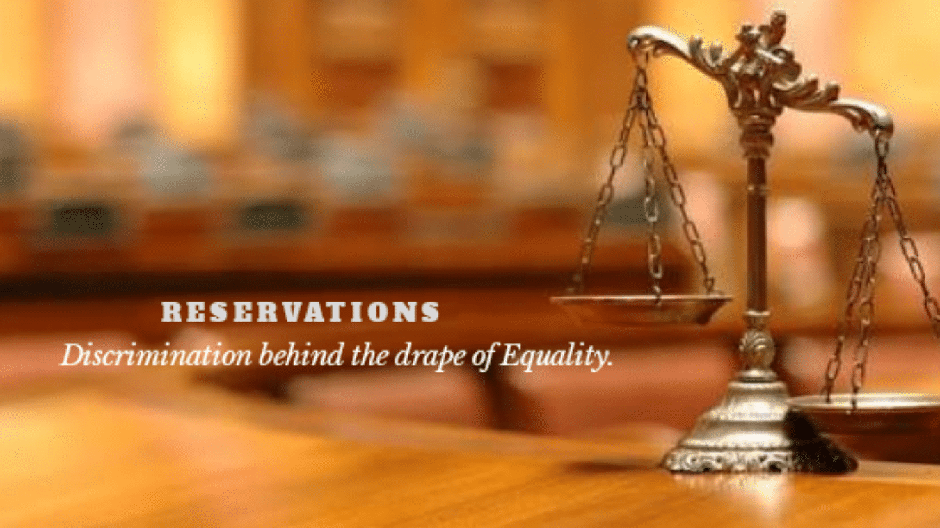 Caste based Reservations: Discrimination behind the drape of equality.